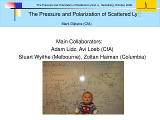 The Pressure and Polarization of Scattered Ly  Mark Dijkstra (CfA)
