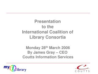 Presentation  to the  International Coalition of  Library Consortia