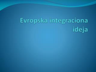 Evropska integraciona ideja