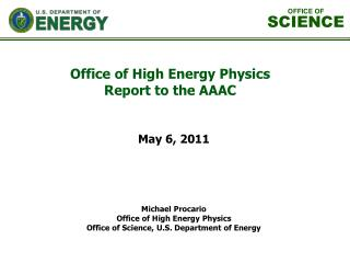 Michael Procario Office of High Energy Physics Office of Science, U.S. Department of Energy