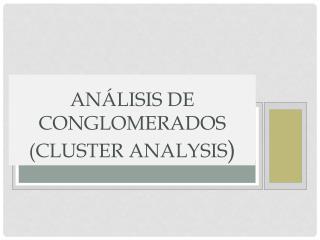 An�lisis  de  Conglomerados  (Cluster Analysis )