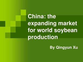 China: the expanding market for world soybean production