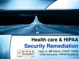 Uday O.  Ali  Pabrai, CISSP, CHSS       Chief executive, HIPAA Academy