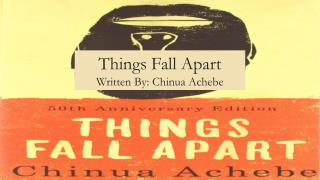 Things Fall Apart Written By: Chinua Achebe