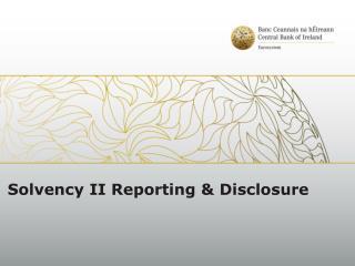 Solvency II Reporting  Disclosure