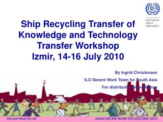 Ship Recycling Transfer of Knowledge and Technology Transfer Workshop  Izmir, 14-16 July 2010