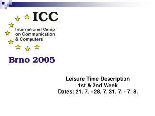 Leisure Time Description 1st & 2nd Week Dates: 21. 7. - 28. 7, 31. 7. - 7. 8.