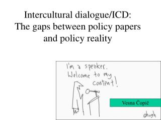 Intercultural dialogue/ICD:  The gaps between policy papers and policy reality