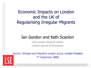 Economic Impacts on London  and the UK of  Regularising Irregular Migrants