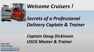 Welcome Cruisers !  Secrets of a Professional  Delivery Captain & Trainer Captain Doug Dickinson