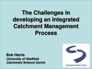 The Challenges in developing an Integrated Catchment Management Process