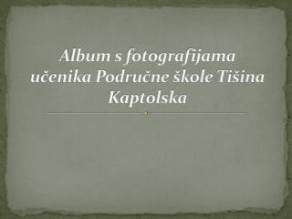 Album s fotografijama učenika Područne škole Tišina Kaptolska