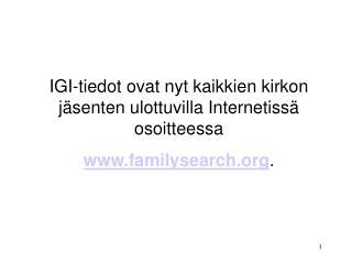 IGI-tiedot ovat nyt kaikkien kirkon jäsenten ulottuvilla Internetissä osoitteessa