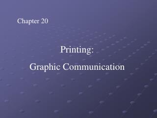 Chapter 20 Printing:  Graphic Communication
