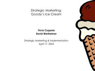 Strategic Marketing:  Goody's Ice Cream