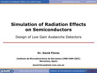 Dr. David Flores Instituto de Microelectrónica de Barcelona (IMB-CNM-CSIC) Barcelona,  Spain
