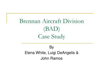 Brennan Aircraft Division (BAD) Case Study