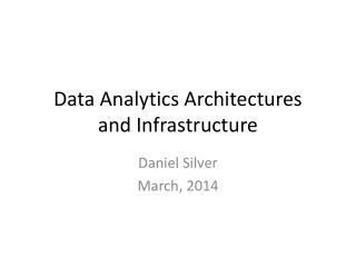 Data Analytics Architectures  and Infrastructure