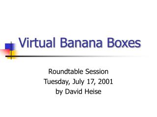 Virtual Banana Boxes
