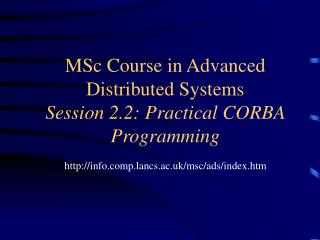 MSc Course in Advanced Distributed Systems Session 2.2: Practical CORBA Programming