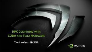 HPC Computing with  CUDA and Tesla Hardware