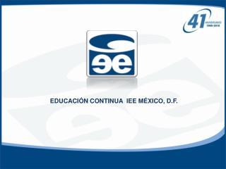 EDUCACIÓN CONTINUA  IEE MÉXICO, D.F.