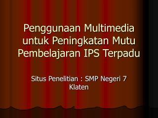 Penggunaan Multimedia untuk Peningkatan Mutu Pembelajaran IPS Terpadu