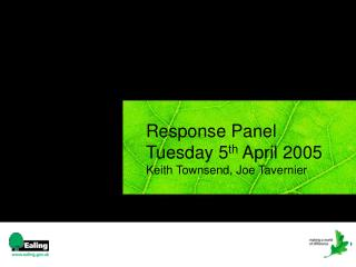 Response Panel  Tuesday 5 th  April 2005 Keith Townsend, Joe Tavernier