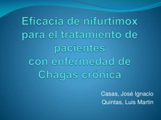 Eficacia  de  nifurtimox  para el tratamiento de pacientes  con enfermedad de  Chagas  crónica