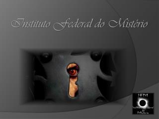 Instituto Federal do Mistério