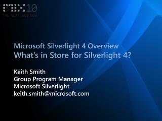 Microsoft Silverlight 4 Overview What s in Store for Silverlight 4