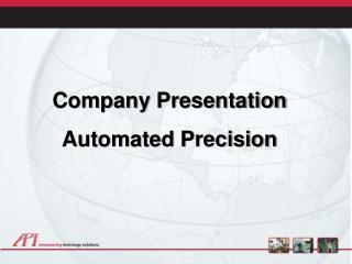 Company  Presentation Automated  Precision