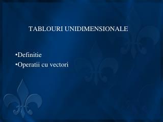 TABLOURI UNIDIMENSIONALE
