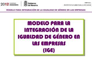 MODELO PARA LA INTEGRACIÓN DE LA IGUALDAD DE GÉNERO EN LAS EMPRESAS (IGE)
