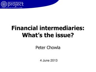 Financial intermediaries: What's the issue? Peter Chowla