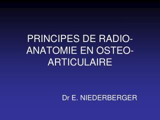 PRINCIPES DE RADIO-ANATOMIE EN OSTEO-ARTICULAIRE