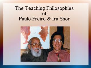 The Teaching Philosophies  of Paulo Freire & Ira Shor