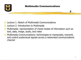 Lecture 1: Sketch of Multimedia Communications Lecture 2: Introduction to Multimedia