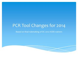 PCR  T ool Changes for 2014