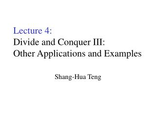 Lecture 4: Divide and Conquer III: Other Applications and Examples