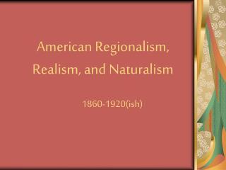 American Regionalism, Realism, and Naturalism