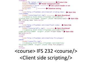 <course> IFS 232 <course/> <Client side scripting/>