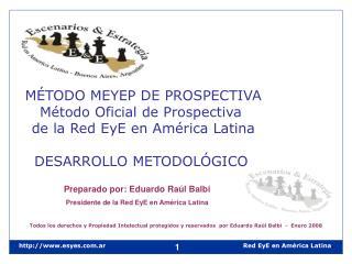 MÉTODO MEYEP DE PROSPECTIVA Método Oficial de Prospectiva  de la Red EyE en América Latina