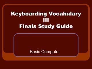 Keyboarding Vocabulary III Finals Study Guide