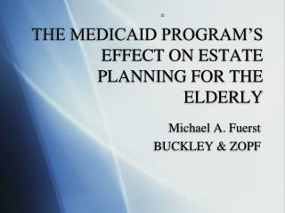 THE MEDICAID PROGRAM'S EFFECT ON ESTATE PLANNING FOR THE  ELDERLY
