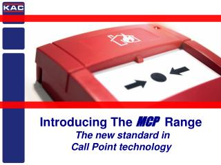 Introducing The MCP  Range  The new standard in  Call Point technology