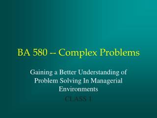 BA 580 -- Complex Problems