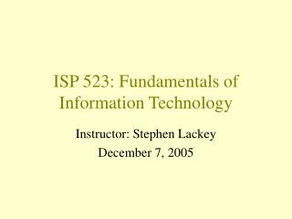 ISP 523: Fundamentals of Information Technology