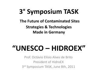 Prof.  Octávio Elísio  Alves de Brito President of  HidroEX 3 rd  Symposium TASK, June 8th, 2011