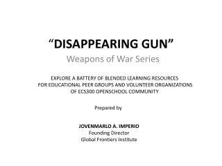 """ DISAPPEARING GUN"""